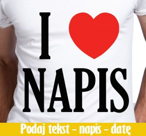 T-shirt men Twój Napis I Love